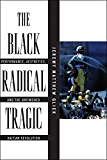 The Black Radical Tragic: Performance, Aesthetics, and the Unfinished Haitian Revolution (America and the Long 19th Century)