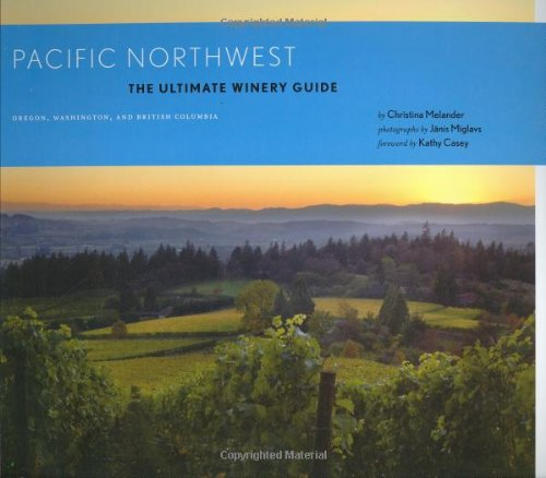 Pacific Northwest: The Ultimate Winery Guide: Oregon, Washington, and British Columbia (Best Wineries In Washington State)