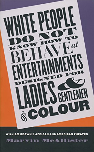 White People Do Not Know How to Behave at Entertainments Designed for Ladies and Gentlemen of Colour: William Brown's Af