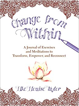 Change from Within: A Journal of Exercises and Meditations to Transform, Empower, and Reconnect