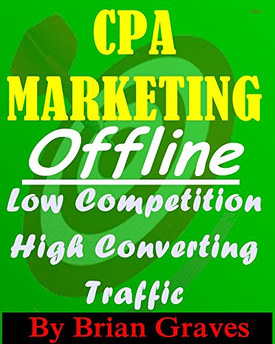 COST PER ACTION MARKETING: CPA MARKETING OFFLINE, LOW COMPETITION HIGH CONVERSION RATE MUST SEE: (cost per action, cpa, marketing,, entrepreneur, online business, marketing online) 1