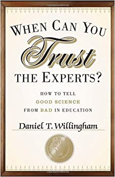 image for When Can You Trust the Experts: How to Tell Good Science from Bad in Education by Daniel T. Willingham (2012-07-24)