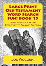 Large Print Old Testament Word Search Fun! Book 15: Ezra Nehemiah Ester Ecclesiastes Song of Solomon (Large Print Old Testament Word Search Books) (Volume 15)