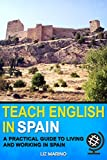 Teach English in SPAIN: A Practical Guide to Living and Working in Spain