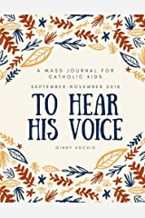 To Hear His Voice: A Mass Journal for Catholic Kids: September - November, 2018 (Volume 2) Paperback