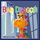 The Bad Dragon: (Childrens books about Behavior, Emotions, Anger, Picture, Preschool, Ages 3 5, Baby, Kids, Kindergarten)
