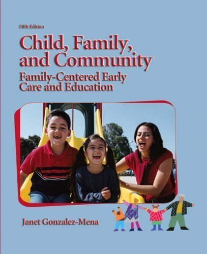 Child, Family, and Community: Family-Centered Early Care and Education (5th Edition) 5th (fifth) Edition by Gonzalez-Mena, Janet published by Pearson (2008)
