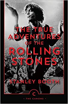 Book The True Adventures of the Rolling Stones (Canons) by Stanley Booth (2012-04-12)