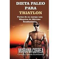 Dieta Paleo Para Triatlon: Forme de Su Cuerpo Una Maquina de Maximo Rendimiento