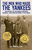 The Men Who Made the Yankees: The Odyssey of the World's Greatest Baseball Team from Baltimore to the Bronx