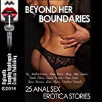 Beyond Her Boundaries: 25 Anal Sex Erotica Stories | Dawn Devore,Sara Scott,Anna Price,Mary Ann James,Lisa Myers,Kathi Peters,June Stevens,Darlene Daniels,Amber Cross