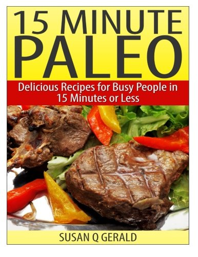 Read Online 15 Minute Paleo: Delicious Recipes for Busy People in 15 Minutes or Less pdf epub