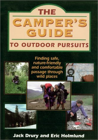 Camper's Guide to Outdoor Pursuits: Finding Safe, Nature-Friendly and Comfortable Passage Through Wild Places by Jack K. Drury (1-Mar-1997) Paperback