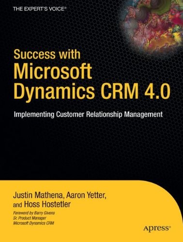 Success with Microsoft Dynamics CRM 4.0: Implementing Customer Relationship Management (Expert's Voice) PDF