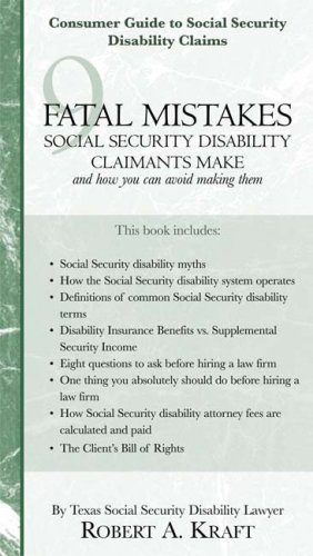 9 Fatal Mistakes Social Security Disability Claimants Make and How You Can Avoid Making Them