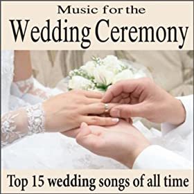 Amazon Music For The Wedding Ceremony Top 15 Piano Wedding Songs Of All Time Wedding
