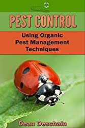 Pest Control - Using Organic Pest Management Techniques (horticulture, backyard, harvest, bugs, planting, beetles, caterpillars) (English Edition)