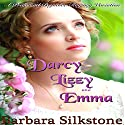 Darcy, Lizzy and Emma: A Pride and Prejudice Regency Variation Audiobook by Barbara Silkstone Narrated by Jannie Meisberger