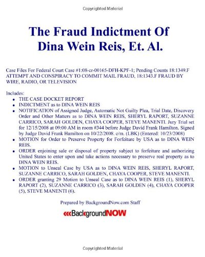 The Fraud Indictment Of Dina Wein Reis, Suzanne Carrico, Sarah Golden, Chaya Cooper, Et. Al.: Federal Court Case 1:08-cr-00165-DFH-KPF-1