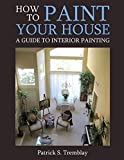 How to Paint Your House: A Guide To Interior Painting