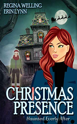 Christmas Presence: A Ghostly Mystery Series (Haunted Everly After Book 3) by [Welling, ReGina, Lynn, Erin]