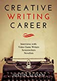 Creative Writing Career: Becoming a Writer of Movies, Video Games, and Books (Creative Mentor Book 1)