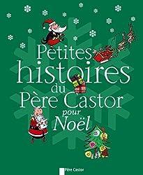 Petites histoires du Père Castor pour Noël : Chic, le Père Noël ! ; La dinde de Noël ; Ivan et l'oie de Noël ; Bonhomme Hiver... ; Dans le ciel de ... Noël tombé du ciel ; Sauvons le Père Noël !