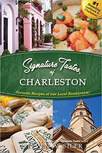 Signature Tastes of Charleston by Steven W. Siler