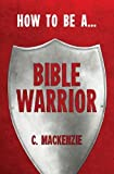 How to Be a Bible Warrior, Catherine MacKenzie, 1781912319