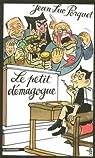 Le petit démagogue : Nicolas Sarkozy et les neuf règles de base de la démagogie efficace par Porquet