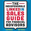 The Indispensable LinkedIn Sales Guide for Financial Advisors Audiobook by Matt Oechsli, Kevin Nichols Narrated by Mike Norgaard