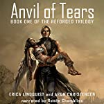 Anvil of Tears: Reforged, Book 1 | Erica Lindquist,Aron Christensen