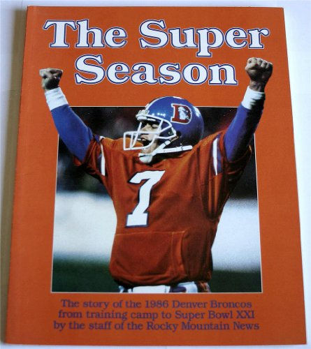 The Super Season (The Story of the 1986 Denver Broncos from Training Camp to Super Bowl XXI) (Xxi Super Bowl)