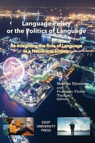 Language Policy  or the Politics of Language: Re-imagining the Role of Language in a Neoliberal Society by Deep University Press