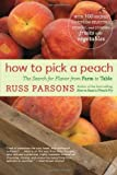 How to Pick a Peach: The Search for Flavor from Farm to Table [Hardcover] [2007] 1ST Ed. Russ Parsons