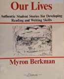 Our Lives : Authentic Student Stories for Developing Reading and Writing Skills, Berkman, Myron, 0916591239