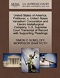 United States of America, Petitioner, V. United States Vanadium Corporation and Electro Metallurgical Company. U. S. Supreme Court Transcript of Record, Simon E. Sobeloff and Morrison SHAFROTH, 1270419404