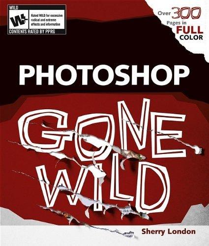 Photoshop CS2 Gone Wild by Sherry London (2005-11-08)