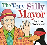 The Very Silly Mayor, Tom Tomorrow, 1935439014