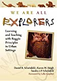 img - for By Daniel Scheinfeld - We Are All Explorers: Learning and Teaching with Reggio Principles in Urban Settings book / textbook / text book