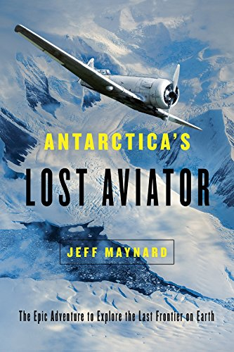 Antarctica`s Lost Aviator – The Epic Adventure to Explore the Last Frontier on Earth