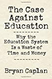 Why we need to stop wasting public funds on education      Despite being immensely popular--and immensely lucrative―education is grossly overrated. In this explosive book, Bryan Caplan argues that the primary function of education is not to e...