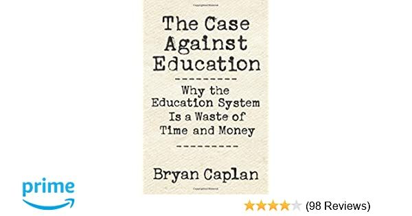 7 Great Education Policy Ideas For >> The Case Against Education Why The Education System Is A Waste Of