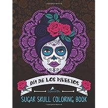 Sugar Skull Coloring Book: Día de los Muertos