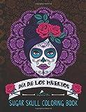 Sugar Skull Coloring Book: Día de los Muertos (Day of the Dead Coloring Books for Grown-Ups)