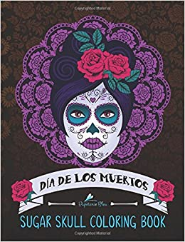 amazoncom sugar skull coloring book da de los muertos day of the dead coloring books for grown ups 9781530371259 papeterie bleu adult coloring