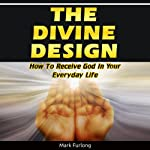The Divine Design: How to Receive God in Your Everyday Life | Mark Furlong