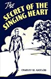 The Secret of the Singing Heart, Charles W. Naylor, 1604164719