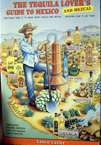 The Tequila Lover's Guide to Mexico and Mezcal: Everything There Is to Know About Tequila and Mezcal, Including How to G