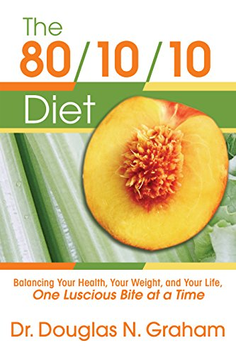 The 80/10/10 Diet: Balancing Your Health, Your Weight, and Your Life, One Luscious Bite at a Time by Dr Douglas Graham